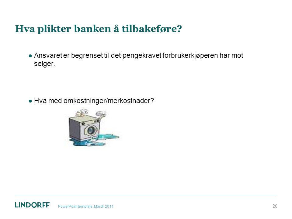 Hva plikter banken å tilbakeføre? ●Ansvaret er begrenset til det pengekravet forbrukerkjøperen har mot selger. ●Hva med omkostninger/merkostnader? Pow