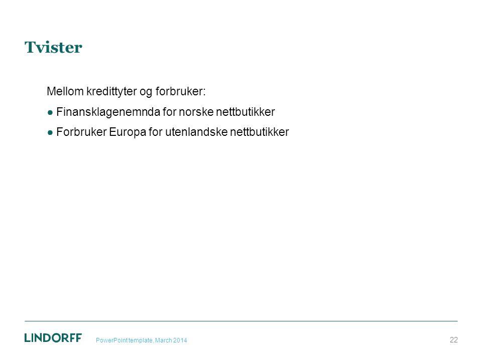Tvister Mellom kredittyter og forbruker: ●Finansklagenemnda for norske nettbutikker ●Forbruker Europa for utenlandske nettbutikker PowerPoint template