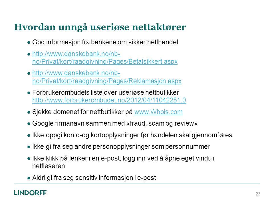 Hvordan unngå useriøse nettaktører ●God informasjon fra bankene om sikker netthandel ●http://www.danskebank.no/nb- no/Privat/kort/raadgivning/Pages/Be