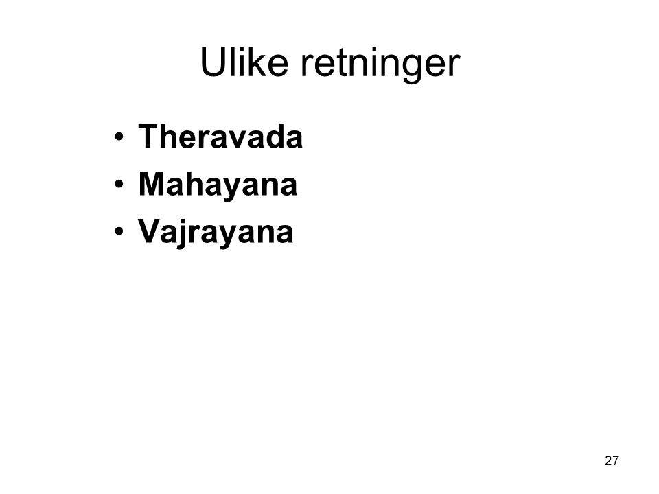 27 Ulike retninger Theravada Mahayana Vajrayana