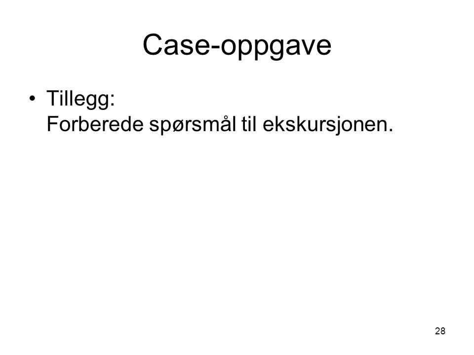 28 Case-oppgave Tillegg: Forberede spørsmål til ekskursjonen.