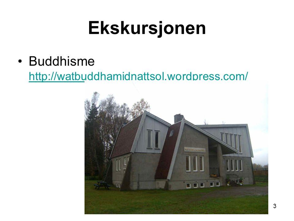 3 Ekskursjonen Buddhisme http://watbuddhamidnattsol.wordpress.com/ http://watbuddhamidnattsol.wordpress.com/