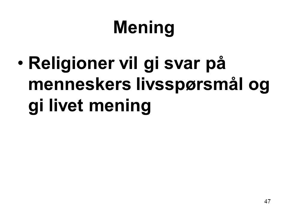 47 Mening Religioner vil gi svar på menneskers livsspørsmål og gi livet mening