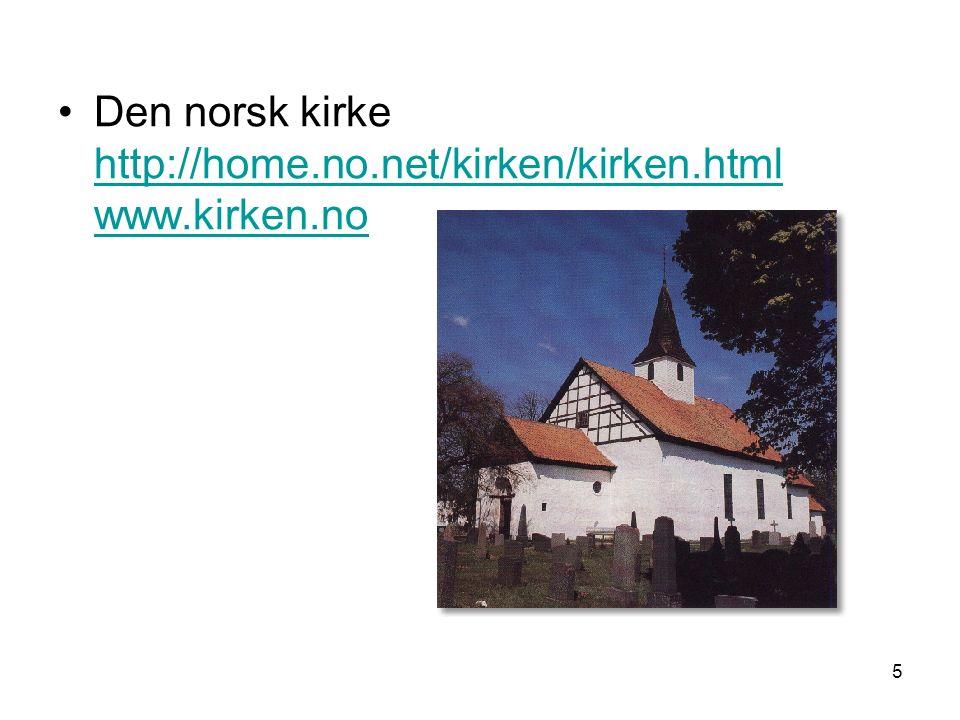 5 Den norsk kirke http://home.no.net/kirken/kirken.html www.kirken.no http://home.no.net/kirken/kirken.html www.kirken.no