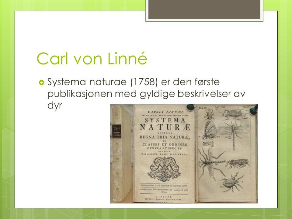 Carl von Linné  Systema naturae (1758) er den første publikasjonen med gyldige beskrivelser av dyr