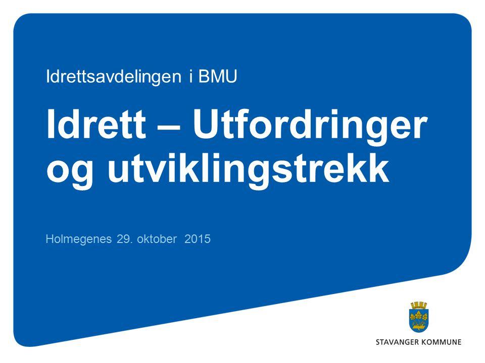 Idrett – Utfordringer og utviklingstrekk Holmegenes 29. oktober 2015 Idrettsavdelingen i BMU