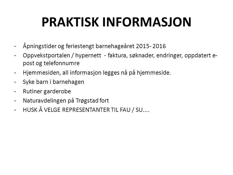PRAKTISK INFORMASJON -Åpningstider og feriestengt barnehageåret 2015- 2016 -Oppvekstportalen / hypernett - faktura, søknader, endringer, oppdatert e-