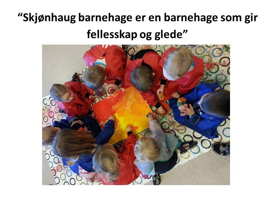 """""""Skjønhaug barnehage er en barnehage som gir fellesskap og glede"""""""