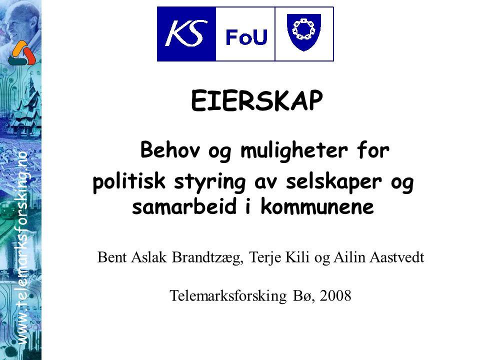 www.telemarksforsking.no EIERSKAP Behov og muligheter for politisk styring av selskaper og samarbeid i kommunene Bent Aslak Brandtzæg, Terje Kili og Ailin Aastvedt Telemarksforsking Bø, 2008