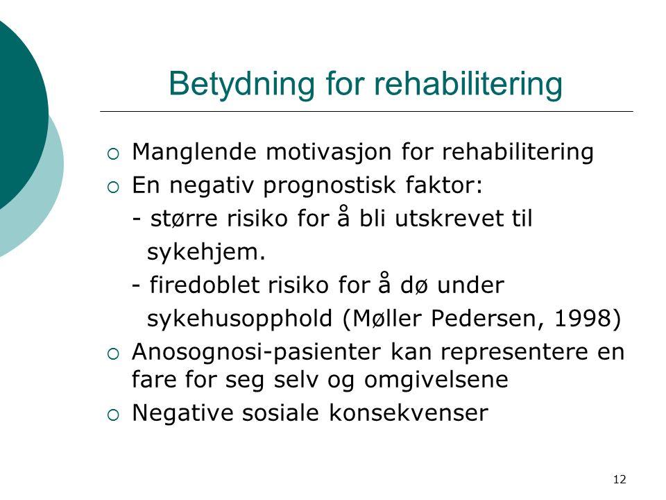 12 Betydning for rehabilitering  Manglende motivasjon for rehabilitering  En negativ prognostisk faktor: - større risiko for å bli utskrevet til sykehjem.