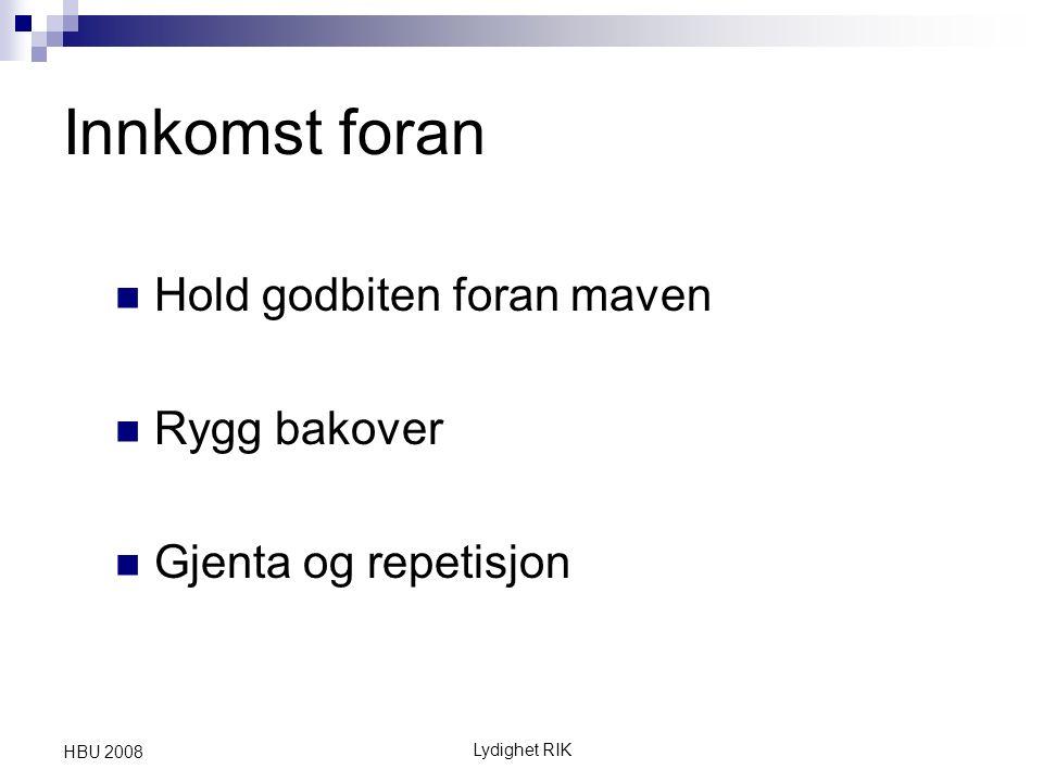 Innkomst foran Hold godbiten foran maven Rygg bakover Gjenta og repetisjon Lydighet RIK HBU 2008