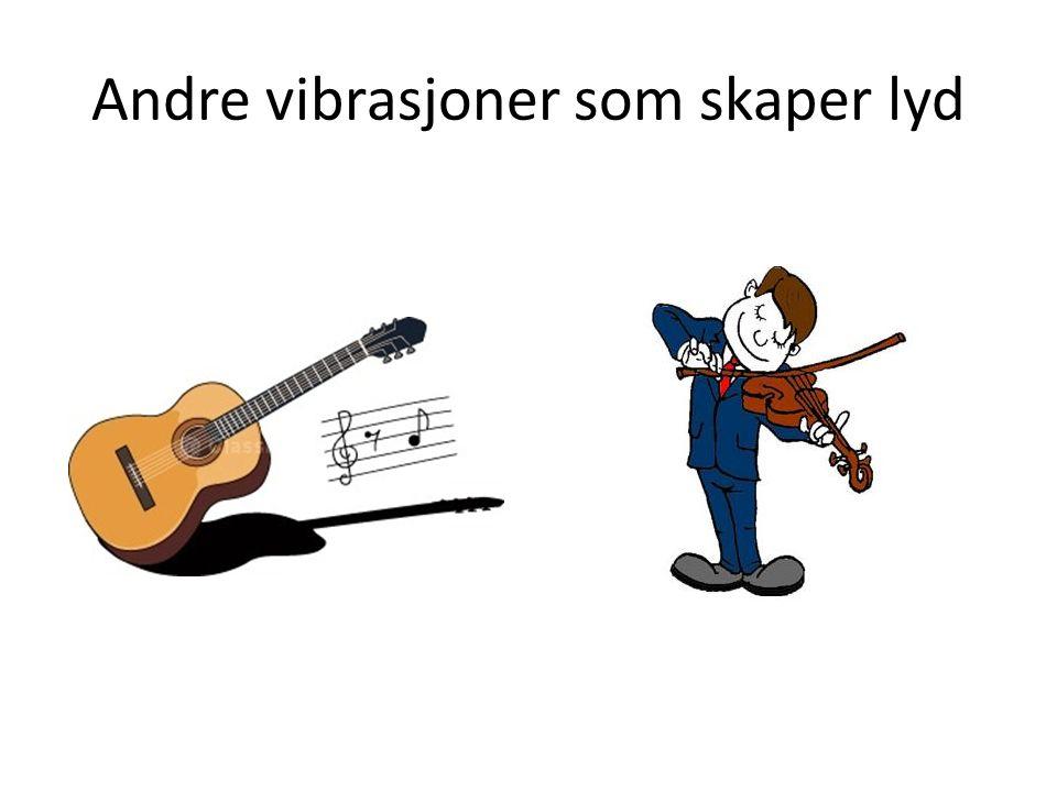 Andre vibrasjoner som skaper lyd