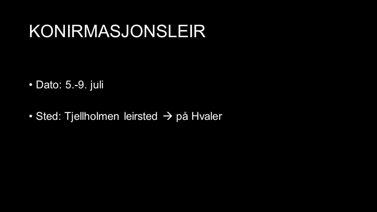 KONIRMASJONSLEIR Dato: 5.-9. juli Sted: Tjellholmen leirsted  på Hvaler
