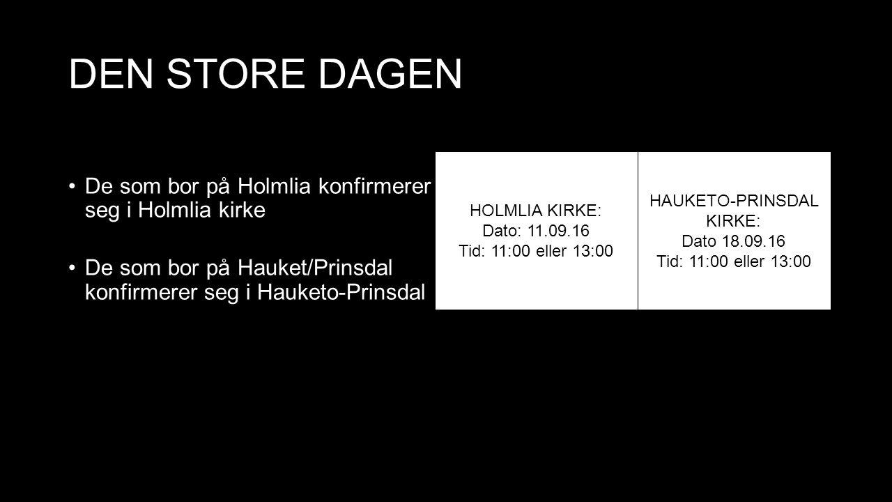 DEN STORE DAGEN De som bor på Holmlia konfirmerer seg i Holmlia kirke De som bor på Hauket/Prinsdal konfirmerer seg i Hauketo-Prinsdal kirke HOLMLIA KIRKE: Dato: 11.09.16 Tid: 11:00 eller 13:00 HAUKETO-PRINSDAL KIRKE: Dato 18.09.16 Tid: 11:00 eller 13:00