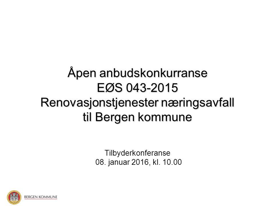 Åpen anbudskonkurranse EØS 043-2015 Renovasjonstjenester næringsavfall til Bergen kommune Tilbyderkonferanse 08.