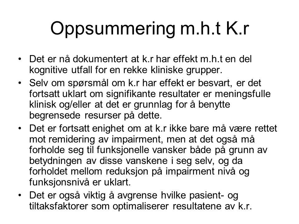 Oppsummering m.h.t K.r Det er nå dokumentert at k.r har effekt m.h.t en del kognitive utfall for en rekke kliniske grupper.