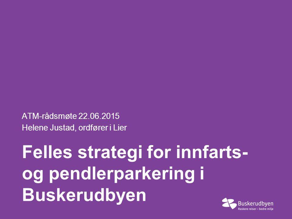 Felles strategi for innfarts- og pendlerparkering i Buskerudbyen ATM-rådsmøte 22.06.2015 Helene Justad, ordfører i Lier