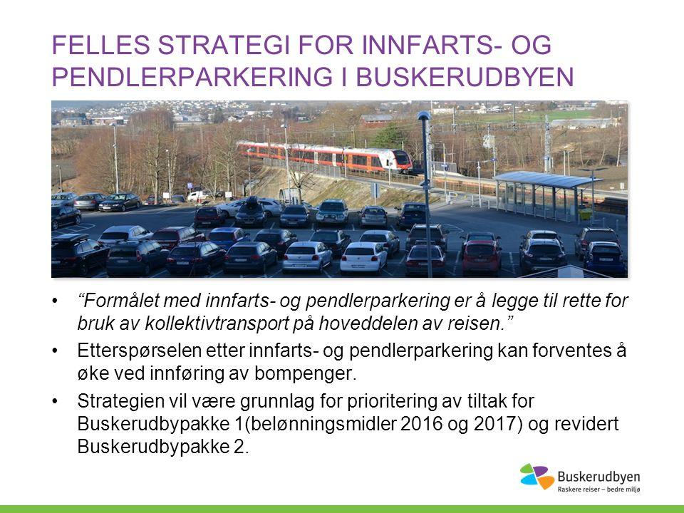FELLES STRATEGI FOR INNFARTS- OG PENDLERPARKERING I BUSKERUDBYEN Foreløpige forslag til prinsipper: 1.Primært legge til rette for at hovedreisen kan foregå med kollektivtransport, sekundært som samkjøring for å avlaste vegnettet for biltrafikk 2.Fange opp bilister så tidlig som mulig på reisen