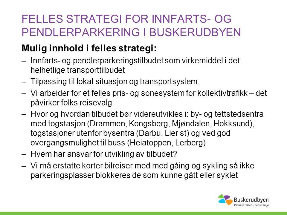 Mulig innhold i felles strategi: –Innfarts- og pendlerparkeringstilbudet som virkemiddel i det helhetlige transporttilbudet –Tilpassing til lokal situ