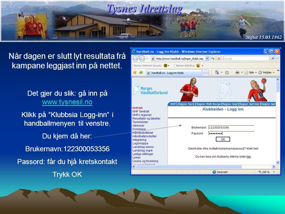 """Når dagen er slutt lyt resultata frå kampane leggjast inn på nettet. Det gjer du slik: gå inn på www.tysnesil.no www.tysnesil.no Klikk på """"Klubbsia Lo"""