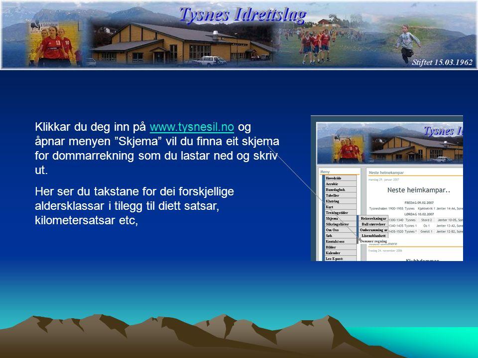"""Klikkar du deg inn på www.tysnesil.no og åpnar menyen """"Skjema"""" vil du finna eit skjema for dommarrekning som du lastar ned og skriv ut.www.tysnesil.no"""