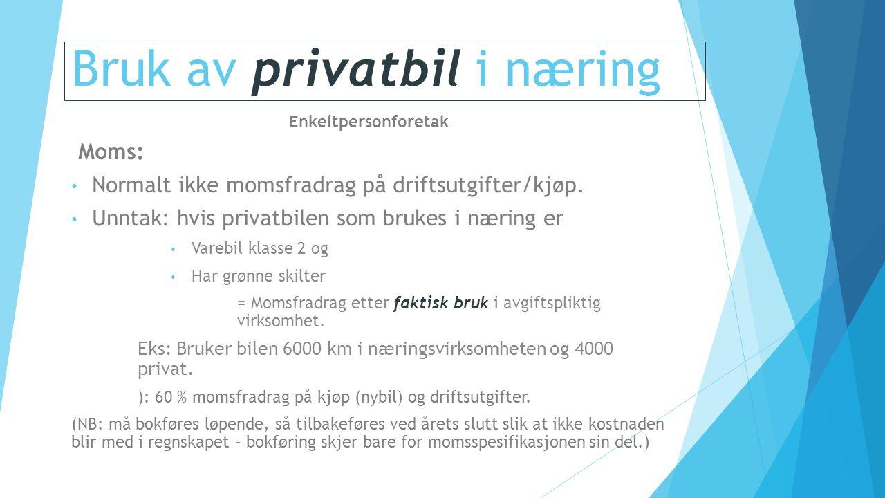 Bruk av privatbil i næring Enkeltpersonforetak Moms: Normalt ikke momsfradrag på driftsutgifter/kjøp.