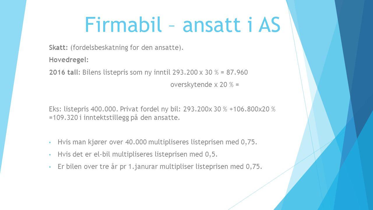 Firmabil – ansatt i AS Skatt: (fordelsbeskatning for den ansatte).