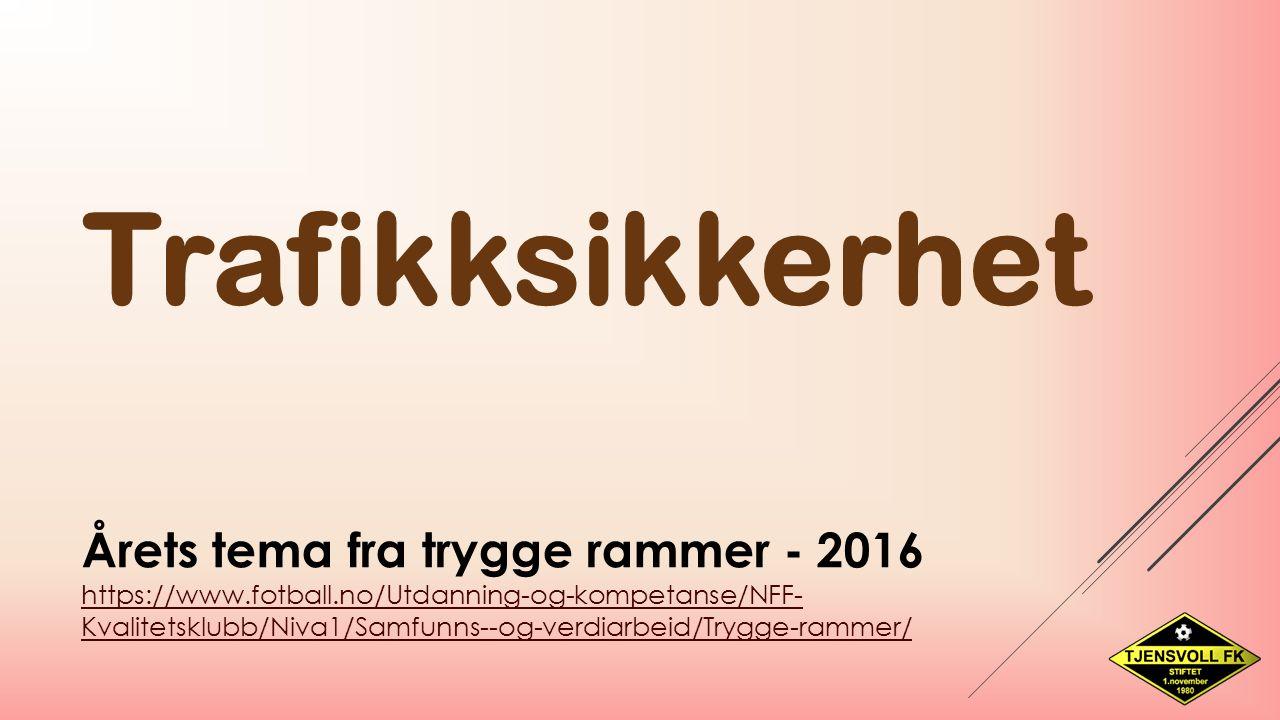 Årets tema fra trygge rammer - 2016 https://www.fotball.no/Utdanning-og-kompetanse/NFF- Kvalitetsklubb/Niva1/Samfunns--og-verdiarbeid/Trygge-rammer/ https://www.fotball.no/Utdanning-og-kompetanse/NFF- Kvalitetsklubb/Niva1/Samfunns--og-verdiarbeid/Trygge-rammer/ Trafikksikkerhet Fotballhverdagens mange treninger, kamper, turneringer og møtevirksomhet medfører et betydelig antall kjørte kilometer, både for spillere, ledere og foreldre.