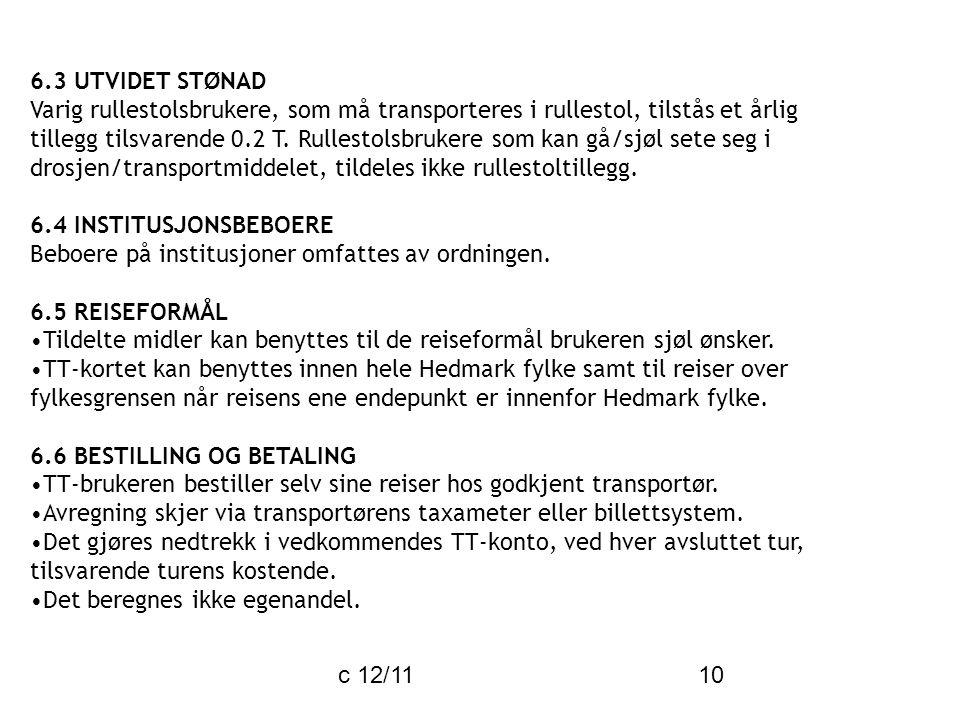 c 12/11 10 6.3 UTVIDET STØNAD Varig rullestolsbrukere, som må transporteres i rullestol, tilstås et årlig tillegg tilsvarende 0.2 T.