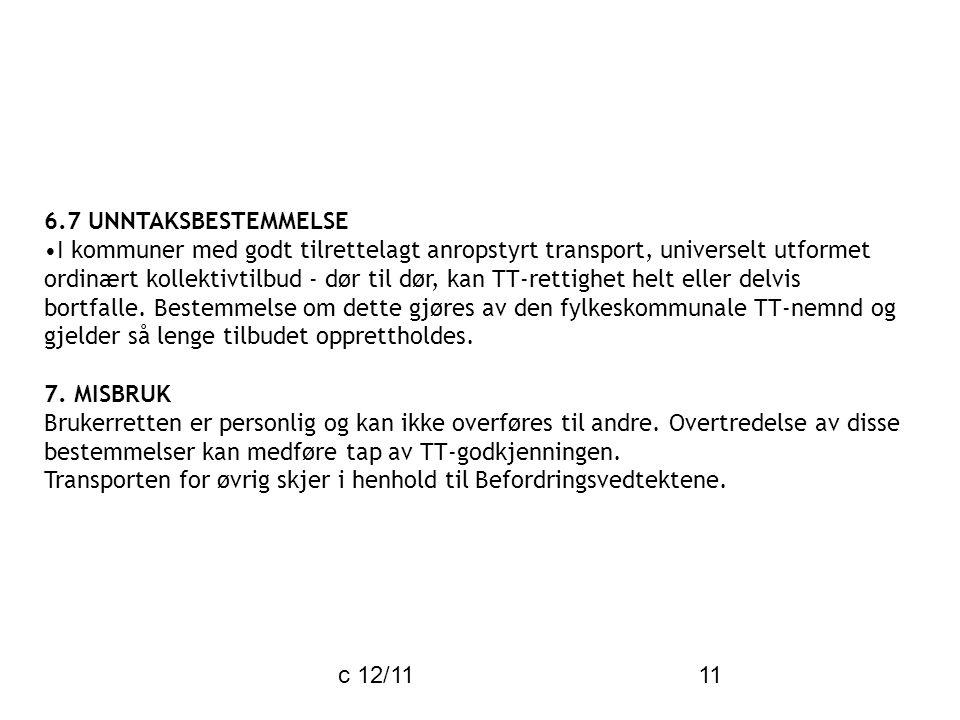 c 12/11 11 6.7 UNNTAKSBESTEMMELSE I kommuner med godt tilrettelagt anropstyrt transport, universelt utformet ordinært kollektivtilbud - dør til dør, kan TT-rettighet helt eller delvis bortfalle.