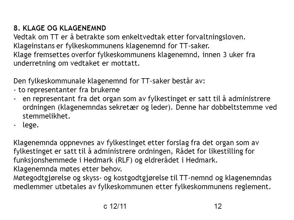 c 12/11 12 8. KLAGE OG KLAGENEMND Vedtak om TT er å betrakte som enkeltvedtak etter forvaltningsloven. Klageinstans er fylkeskommunens klagenemnd for