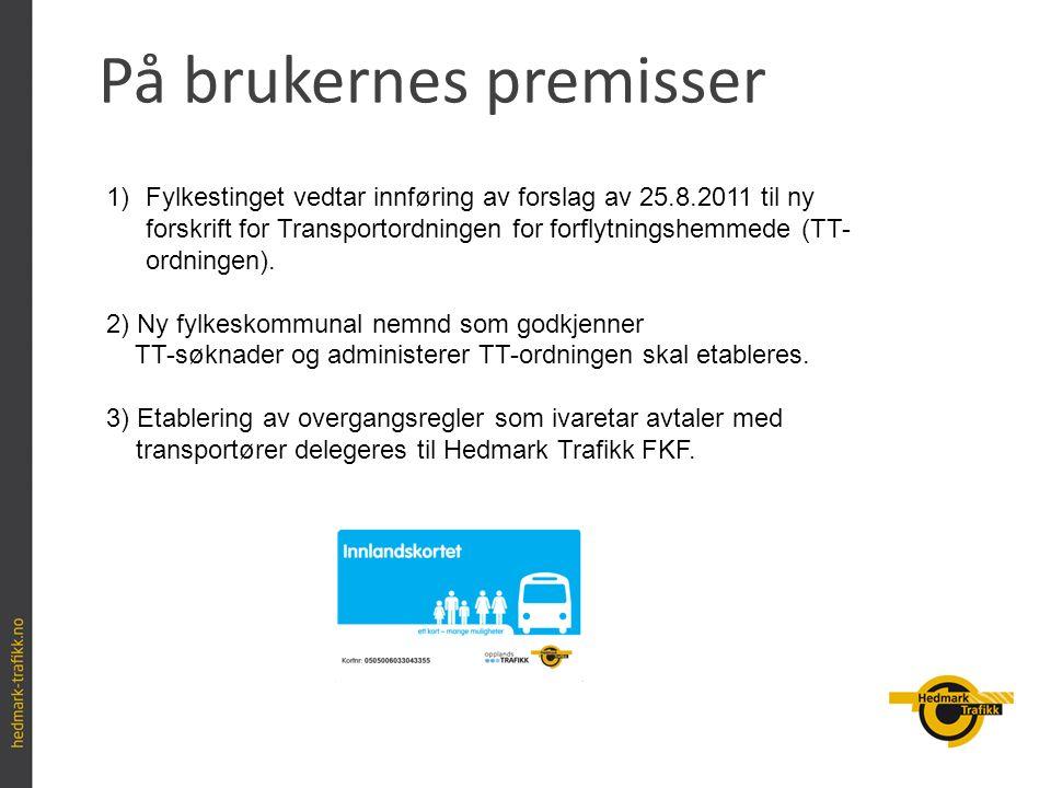På brukernes premisser 1)Fylkestinget vedtar innføring av forslag av 25.8.2011 til ny forskrift for Transportordningen for forflytningshemmede (TT- or
