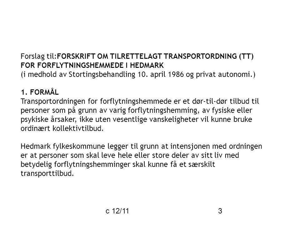 c 12/11 3 Forslag til:FORSKRIFT OM TILRETTELAGT TRANSPORTORDNING (TT) FOR FORFLYTNINGSHEMMEDE I HEDMARK (i medhold av Stortingsbehandling 10. april 19