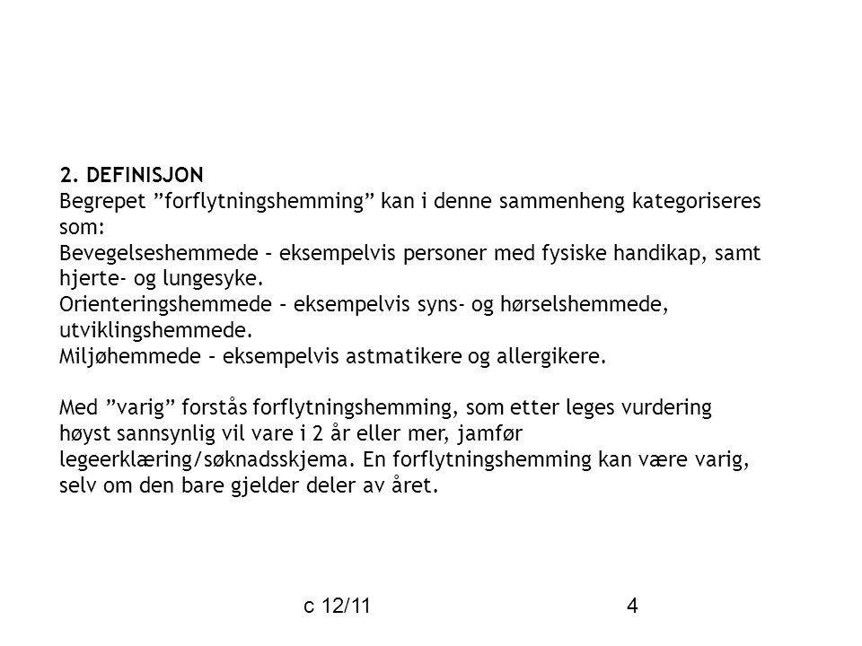 """c 12/11 4 2. DEFINISJON Begrepet """"forflytningshemming"""" kan i denne sammenheng kategoriseres som: Bevegelseshemmede – eksempelvis personer med fysiske"""