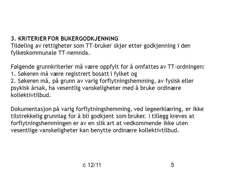 c 12/11 5 3. KRITERIER FOR BUKERGODKJENNING Tildeling av rettigheter som TT-bruker skjer etter godkjenning i den fylkeskommunale TT-nemnda. Følgende g