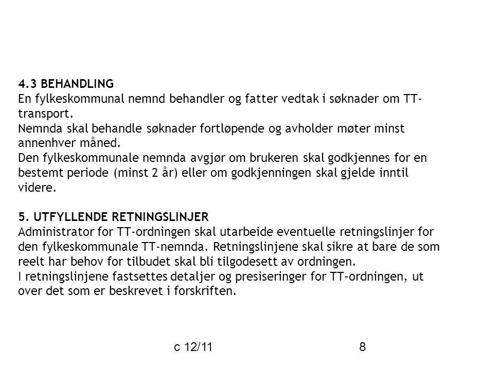 c 12/11 8 4.3 BEHANDLING En fylkeskommunal nemnd behandler og fatter vedtak i søknader om TT- transport. Nemnda skal behandle søknader fortløpende og