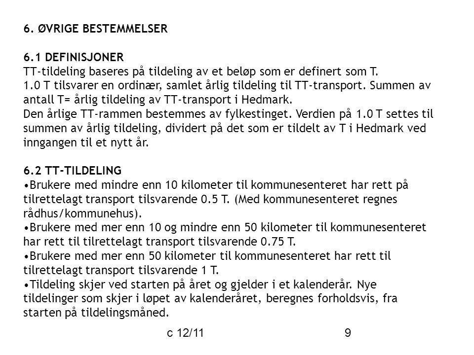 c 12/11 9 6. ØVRIGE BESTEMMELSER 6.1 DEFINISJONER TT-tildeling baseres på tildeling av et beløp som er definert som T. 1.0 T tilsvarer en ordinær, sam