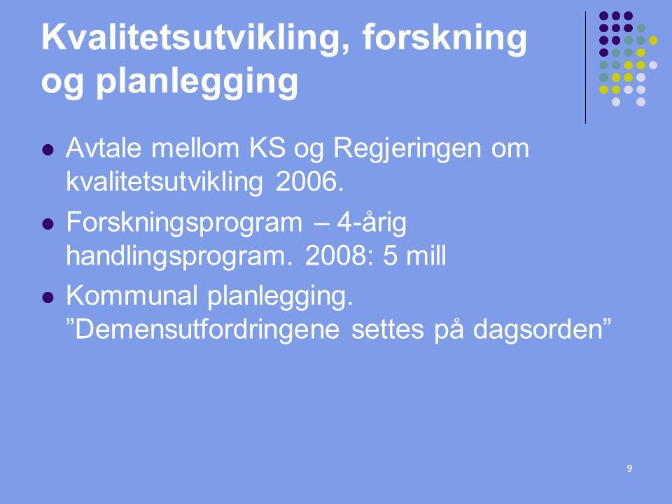 9 Kvalitetsutvikling, forskning og planlegging Avtale mellom KS og Regjeringen om kvalitetsutvikling 2006.
