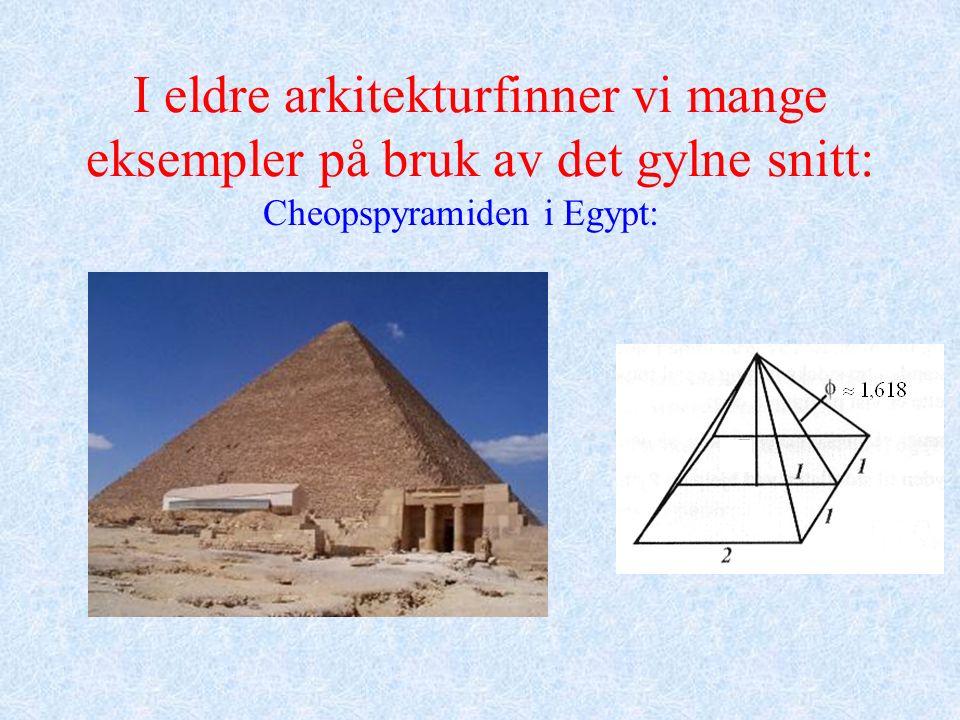 I eldre arkitekturfinner vi mange eksempler på bruk av det gylne snitt: Cheopspyramiden i Egypt: