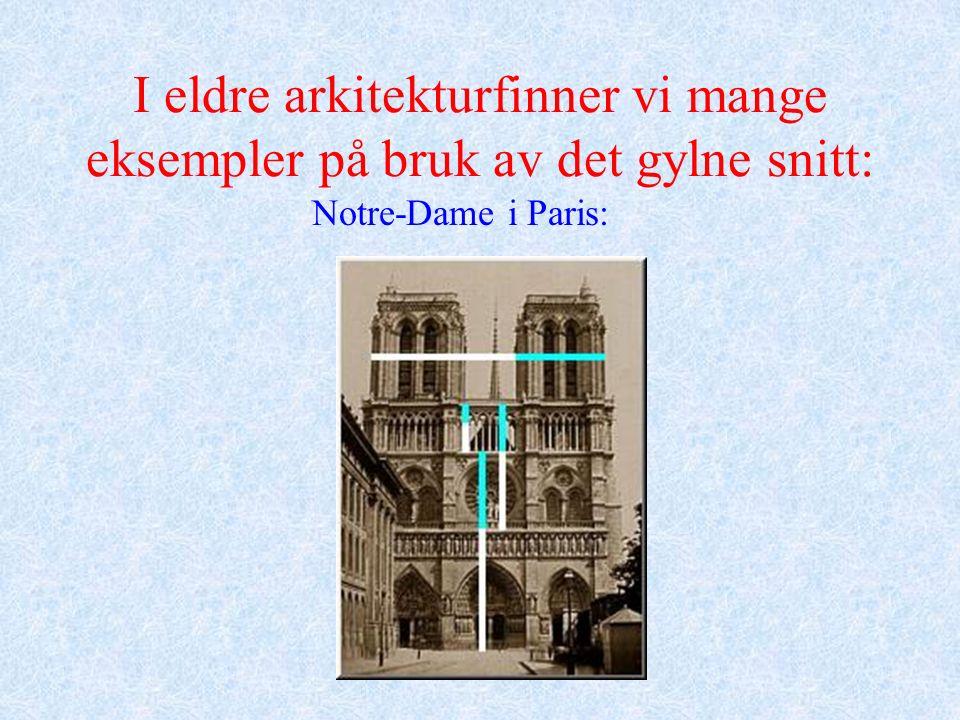 I eldre arkitekturfinner vi mange eksempler på bruk av det gylne snitt: Notre-Dame i Paris: