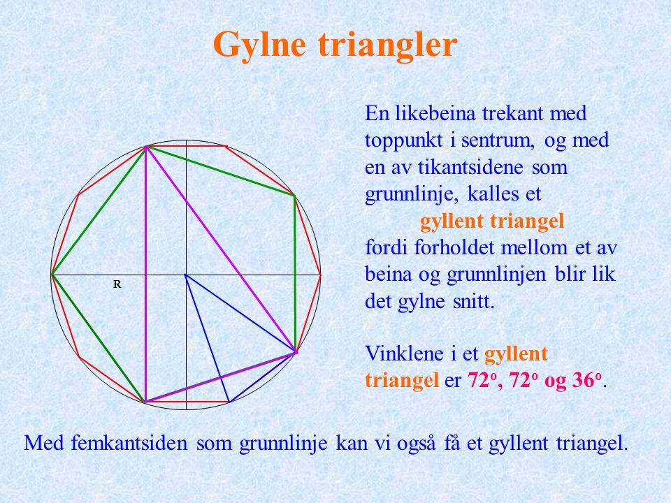 Gylne triangler En likebeina trekant med toppunkt i sentrum, og med en av tikantsidene som grunnlinje, kalles et gyllent triangel fordi forholdet mellom et av beina og grunnlinjen blir lik det gylne snitt.