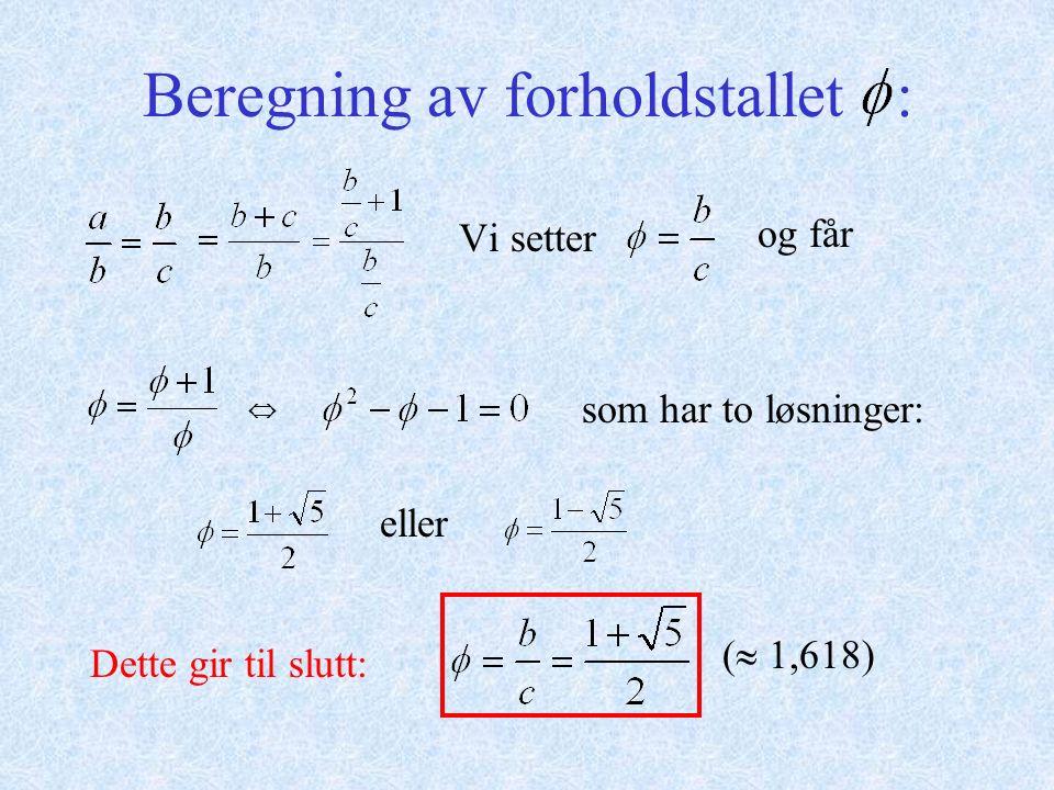 Beregning av forholdstallet : Vi setter og får som har to løsninger: eller Dette gir til slutt: (  1,618) 