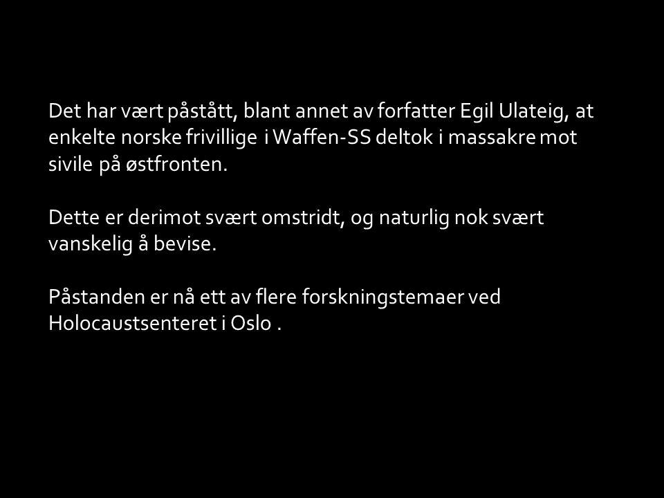 Det har vært påstått, blant annet av forfatter Egil Ulateig, at enkelte norske frivillige i Waffen-SS deltok i massakre mot sivile på østfronten.