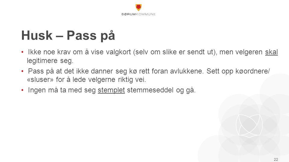 Husk – Pass på Ikke noe krav om å vise valgkort (selv om slike er sendt ut), men velgeren skal legitimere seg.