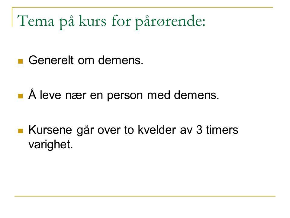 Tema på kurs for pårørende: Generelt om demens. Å leve nær en person med demens.