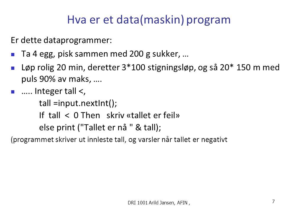 DRI 1001 Arild Jansen, AFIN, Informasjonssystem og datasystem Datasystem inngår i et Informasjons-system som inngår i en organisert samhandling Informasjonssystem Datasystem = formaliserbar del automatiserbar del Organisasjon Rammer for systemet
