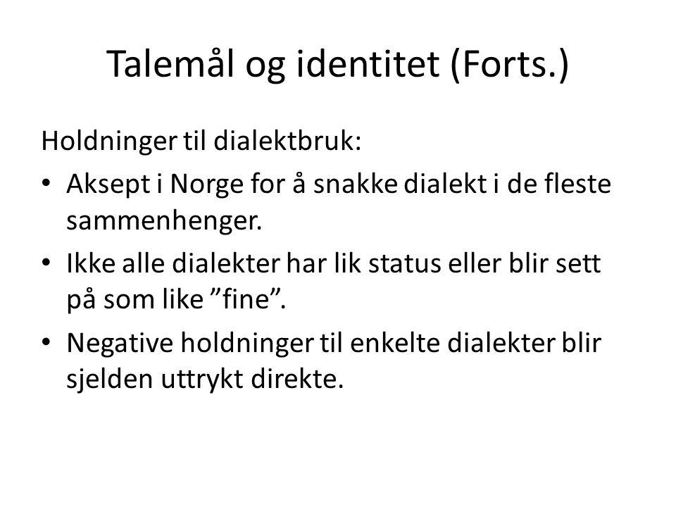 Talemål og identitet (Forts.) Holdninger til dialektbruk: Aksept i Norge for å snakke dialekt i de fleste sammenhenger. Ikke alle dialekter har lik st