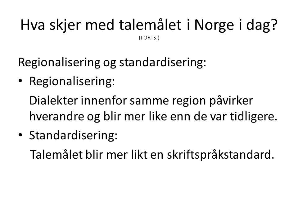 Hva skjer med talemålet i Norge i dag? (FORTS.) Regionalisering og standardisering: Regionalisering: Dialekter innenfor samme region påvirker hverandr