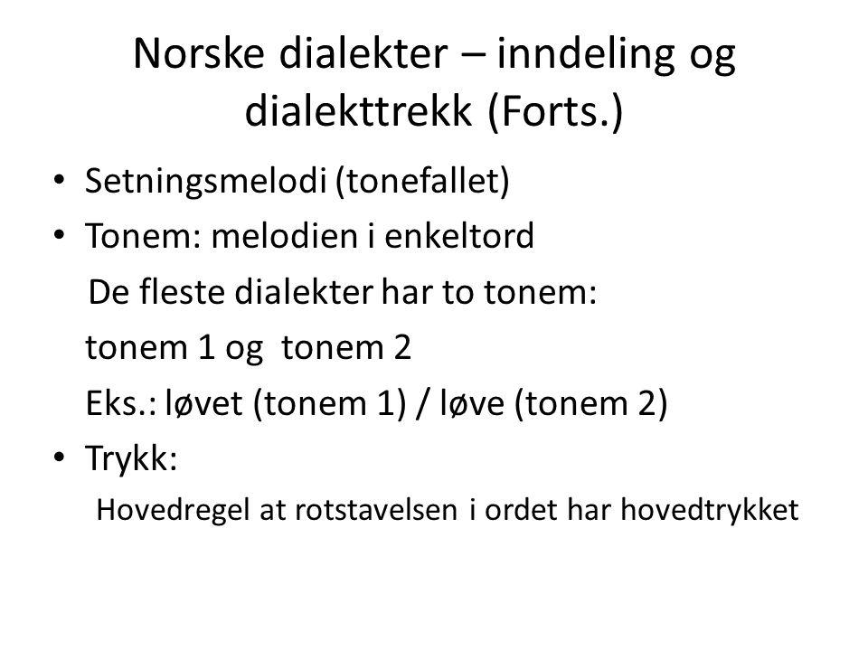 Norske dialekter – inndeling og dialekttrekk (Forts.) Setningsmelodi (tonefallet) Tonem: melodien i enkeltord De fleste dialekter har to tonem: tonem