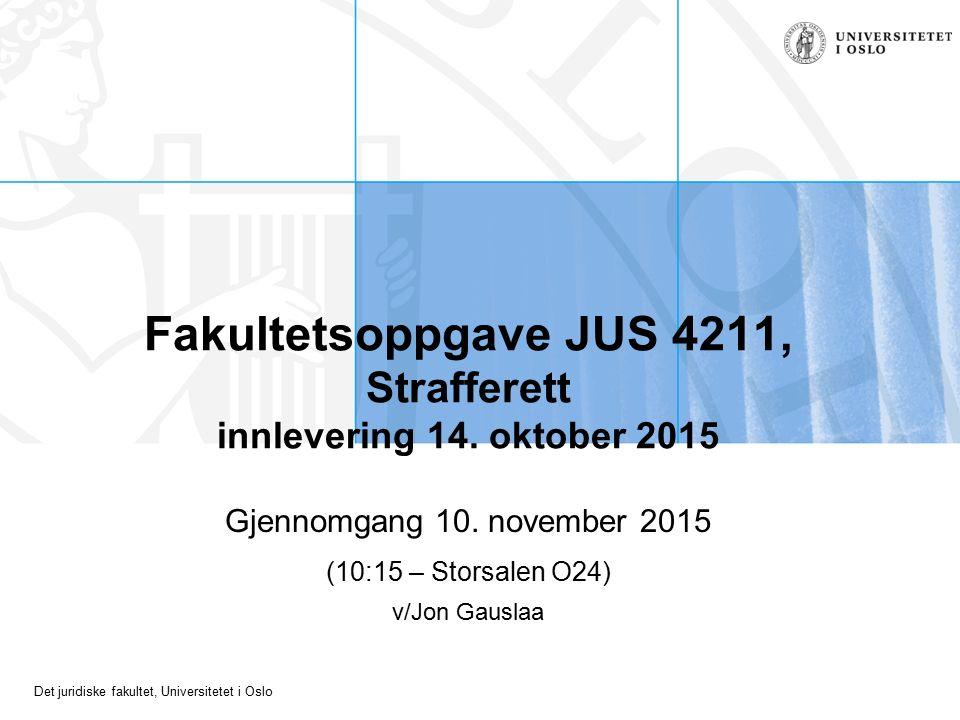 Det juridiske fakultet, Universitetet i Oslo Fakultetsoppgave JUS 4211, Strafferett innlevering 14. oktober 2015 Gjennomgang 10. november 2015 (10:15